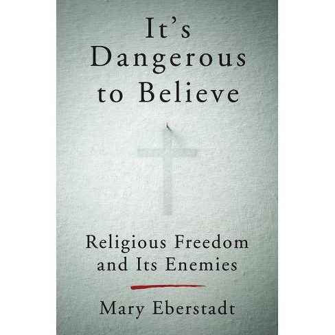 It's Dangerous to Believe - by  Mary Eberstadt (Hardcover) - image 1 of 1
