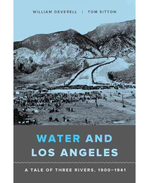 Water and Los Angeles : A Tale of Three Rivers 1900-1941 (Paperback) (William Deverell & Tom Sitton) - image 1 of 1