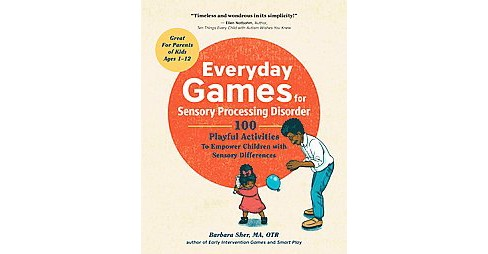 Everyday Games for Sensory Processing Disorder : 100 Playful Activities to Empower Children With Sensory - image 1 of 1