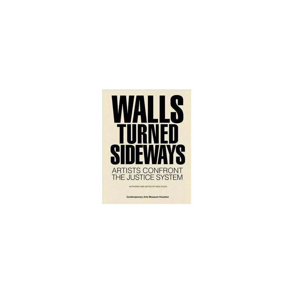 Walls Turned Sideways : Artists Confront the Justice System - (Paperback)