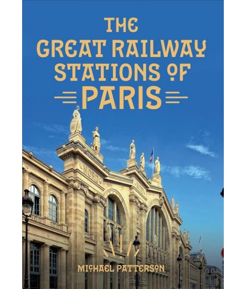 Great Railway Stations of Paris -  by Michael Patterson (Paperback) - image 1 of 1