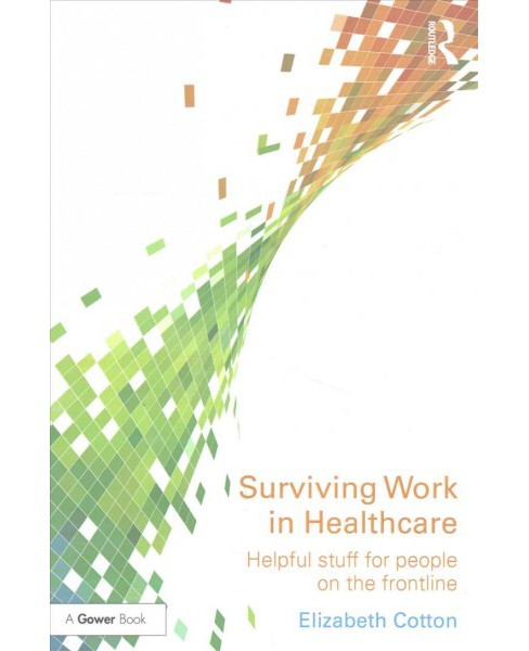 Surviving Work in Healthcare : Helpful Stuff for People on the Frontline (Paperback) (Elizabeth Cotton) - image 1 of 1