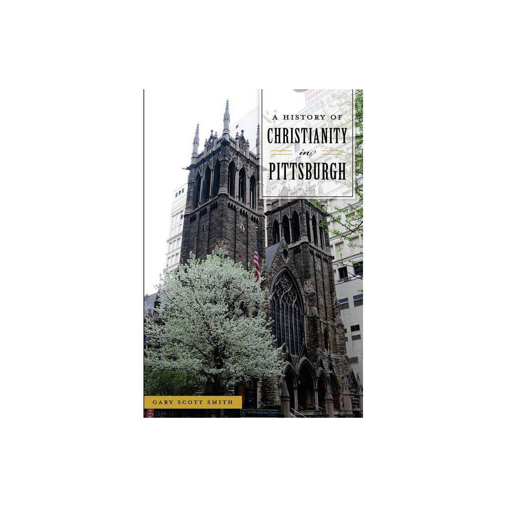 A History Of Christianity In Pittsburgh By Gary Scott Smith Paperback