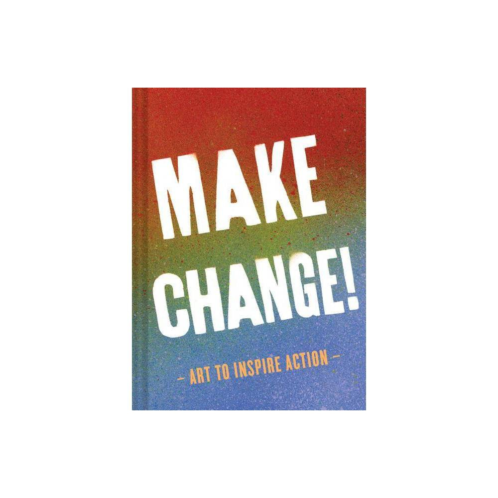 ISBN 9781452167480 product image for Make Change! : Art to Inspire Action (Hardcover)   upcitemdb.com