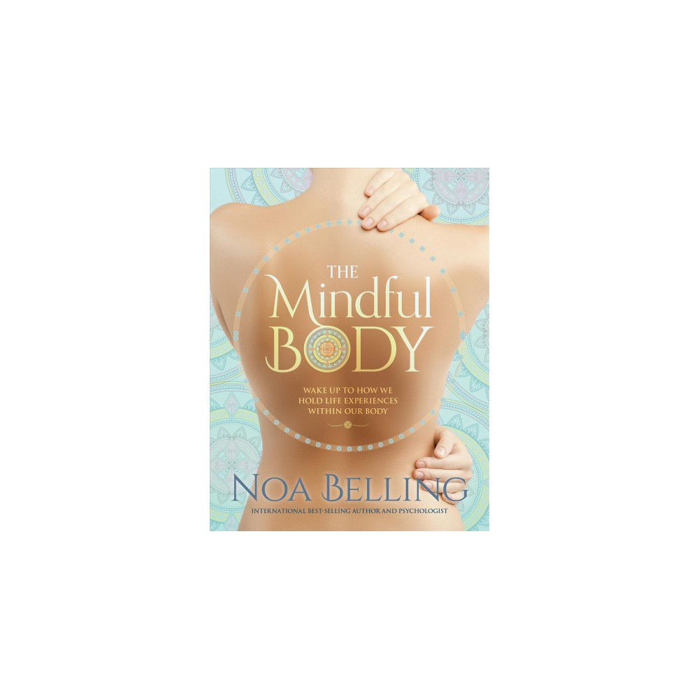 Mindful Body : Build Emotional Strength and Manage Stress with Body Mindfulness - (Paperback)