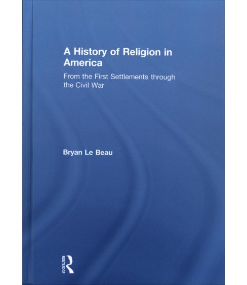 History of Religion in America : From the First Settlements Through the Civil War -  (Hardcover) - image 1 of 1