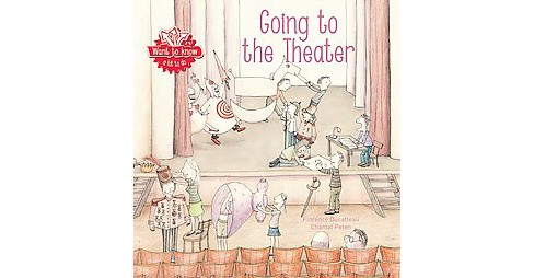Going to the Theater (Hardcover) (Florence Ducatteau) - image 1 of 1
