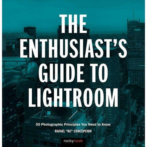 The Enthusiast's Guide to Lightroom - by  Rafael Concepcion (Paperback) - image 1 of 1