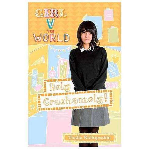 Holy Crushamoly - (Girl V the World) by  Thalia Kalkipsakis (Paperback) - image 1 of 1