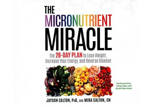 Micronutrient Miracle : The 28-day Plan to Lose Weight, Increase Your Energy, and Reverse Disease, - image 1 of 1