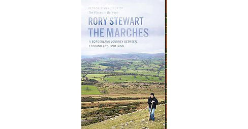 Marches : A Borderland Journey Between England and Scotland (Hardcover) (Rory Stewart) - image 1 of 1