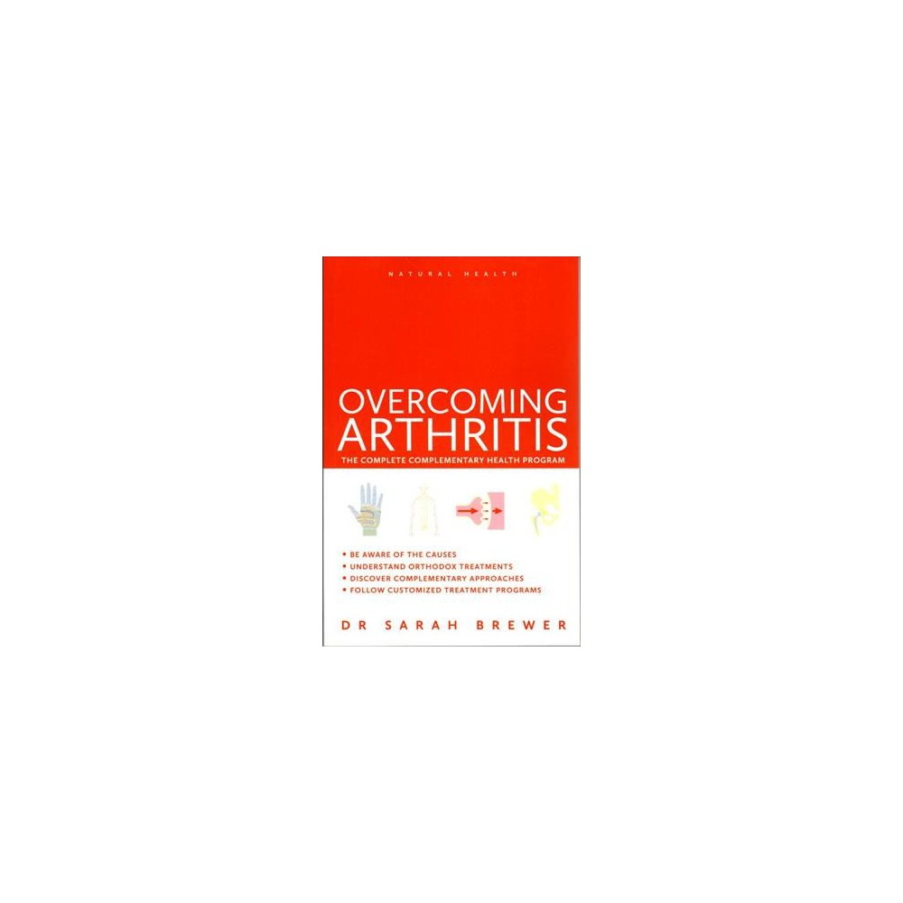 Overcoming Arthritis : The Complete Complementary Health Program (Paperback) (Sarah Brewer)