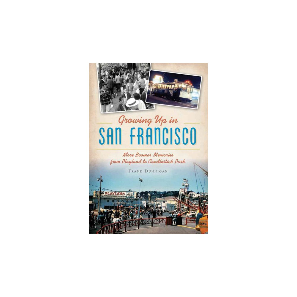 Growing Up in San Francisco : More Boomer Memories from Playland to Candlestick Park (Paperback) (Frank