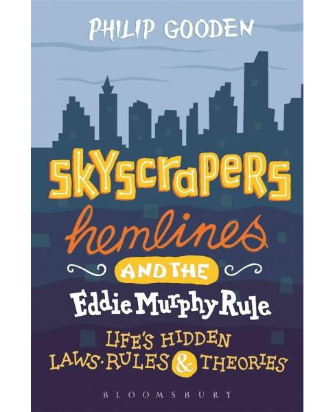 Skyscrapers, Hemlines and the Eddie Murphy Rule : Life's Hidden Laws, Rules and Theories (Hardcover) - image 1 of 1