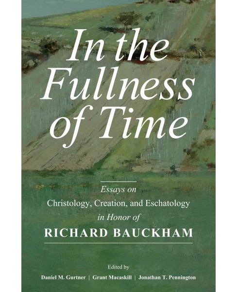 In the Fullness of Time : Essays on Christology, Creation, and Eschatology in Honor of Richard Bauckham - image 1 of 1