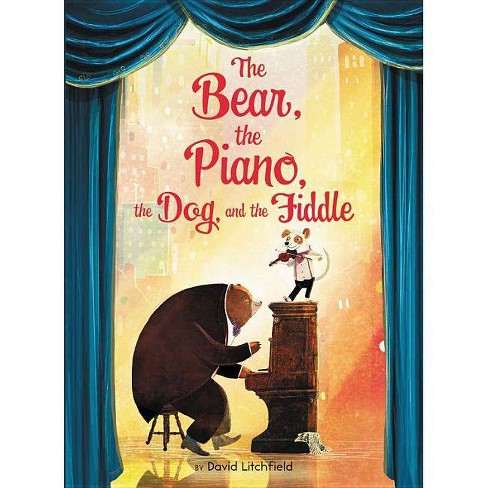 The Bear, the Piano, the Dog, and the Fiddle - by  David Litchfield (Hardcover) - image 1 of 1