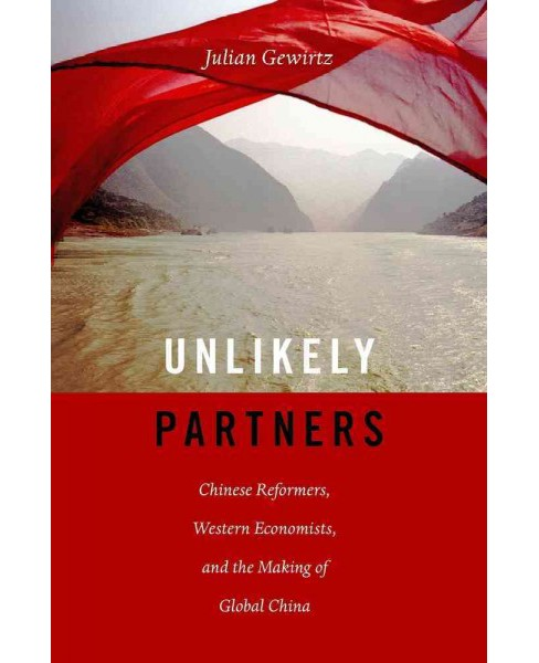 Unlikely Partners : Chinese Reformers, Western Economists, and the Making of Global China (Hardcover) - image 1 of 1