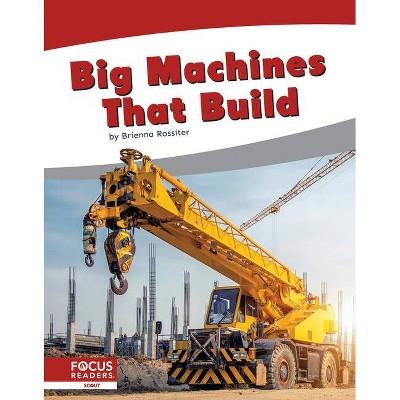 Big Machines That Build - by  Brienna Rossiter (Paperback)