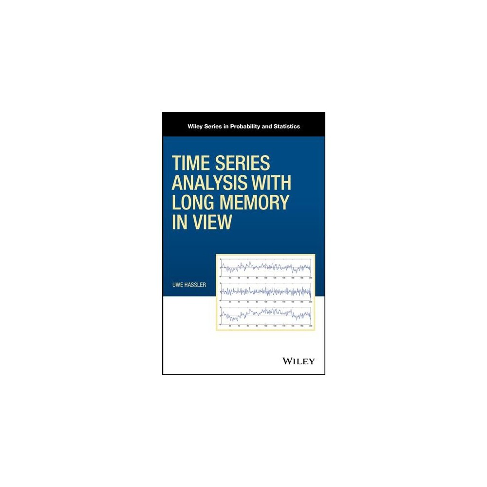 Time Series Analysis with Long Memory in View - by Uwe Hassler (Hardcover)