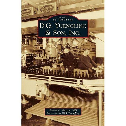 D.G. Yuengling & Son, Inc. - by  Robert A Musson (Hardcover) - image 1 of 1