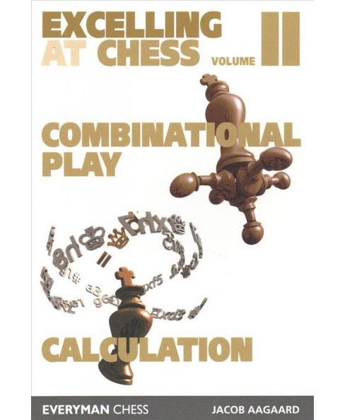 Excelling at Chess : Excelling at Combinational Play / Excelling at Chess Calculation (Vol 2) - image 1 of 1