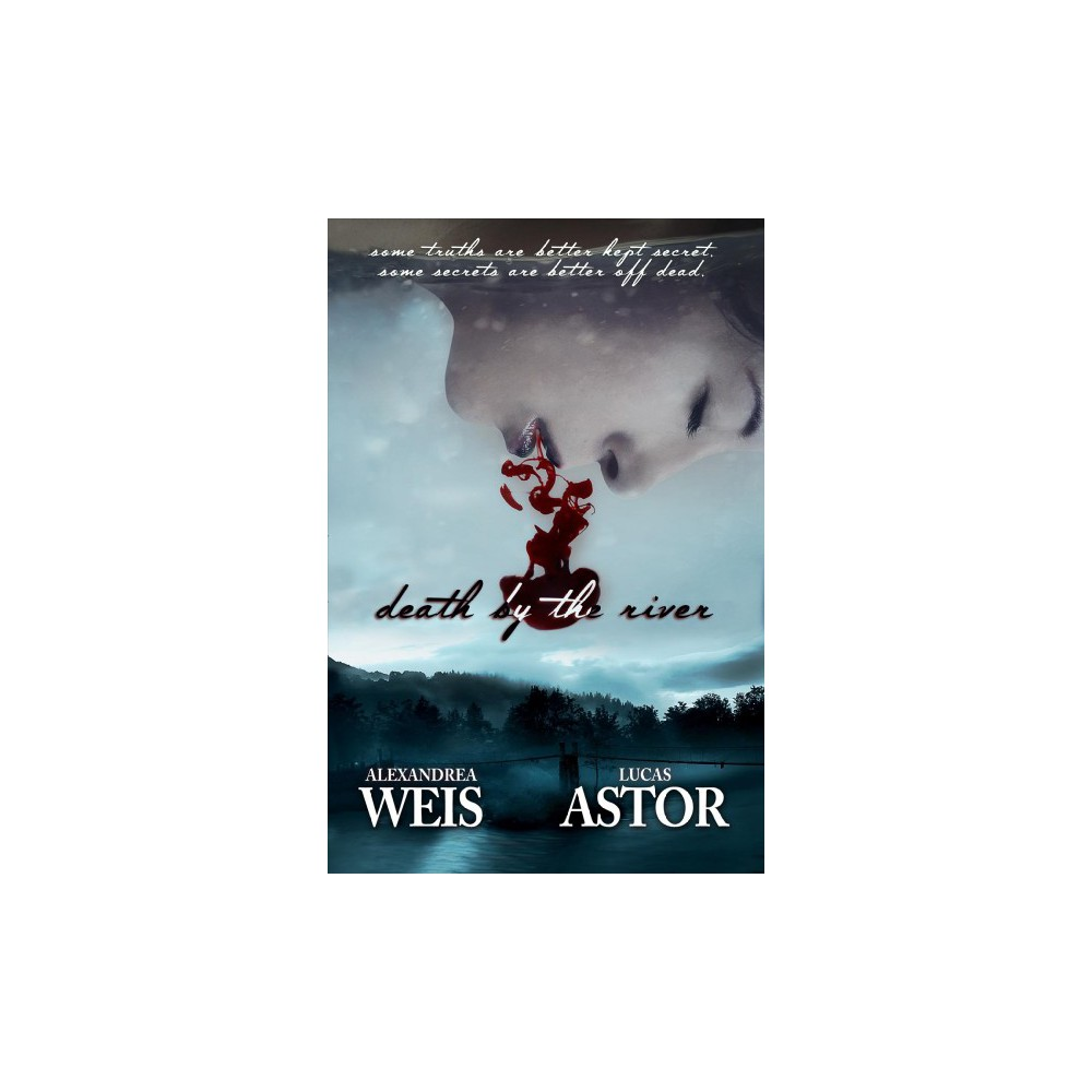 Death by the River - by Alexandrea Weis & Lucas Astor (Paperback)