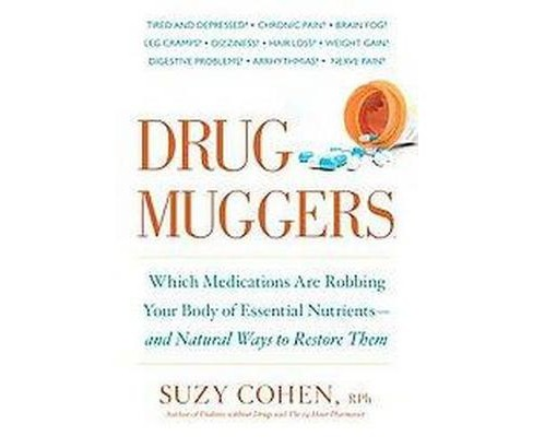 Drug Muggers : Which Medications Are Robbing Your Body of Essential Nutrients- and Natural Ways to - image 1 of 1