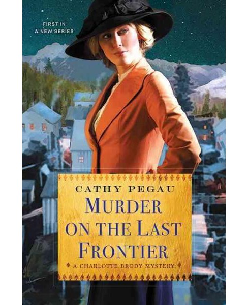 Murder on the Last Frontier (Paperback) (Cathy Pegau) - image 1 of 1