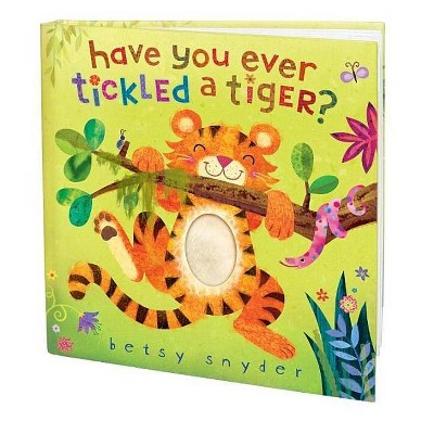 Have You Ever Tickled a Tiger? (Hardcover)by Betsy Snyder