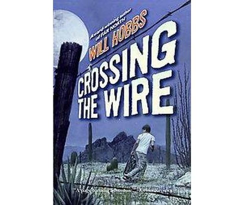 Crossing the Wire (Reprint) (Paperback) (Will Hobbs) - image 1 of 1