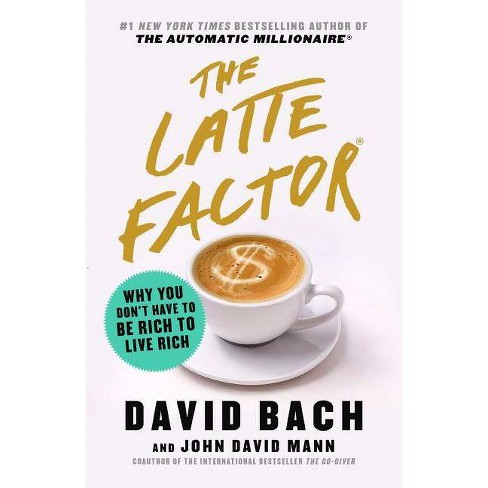 The Latte Factor - by  David Bach & John David Mann (Hardcover) - image 1 of 1