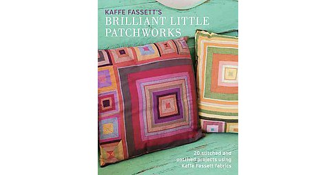 Kaffe Fassett's Brilliant Little Patchworks : 20 Stitched and Patched Projects Using Kafe Fassett - image 1 of 1