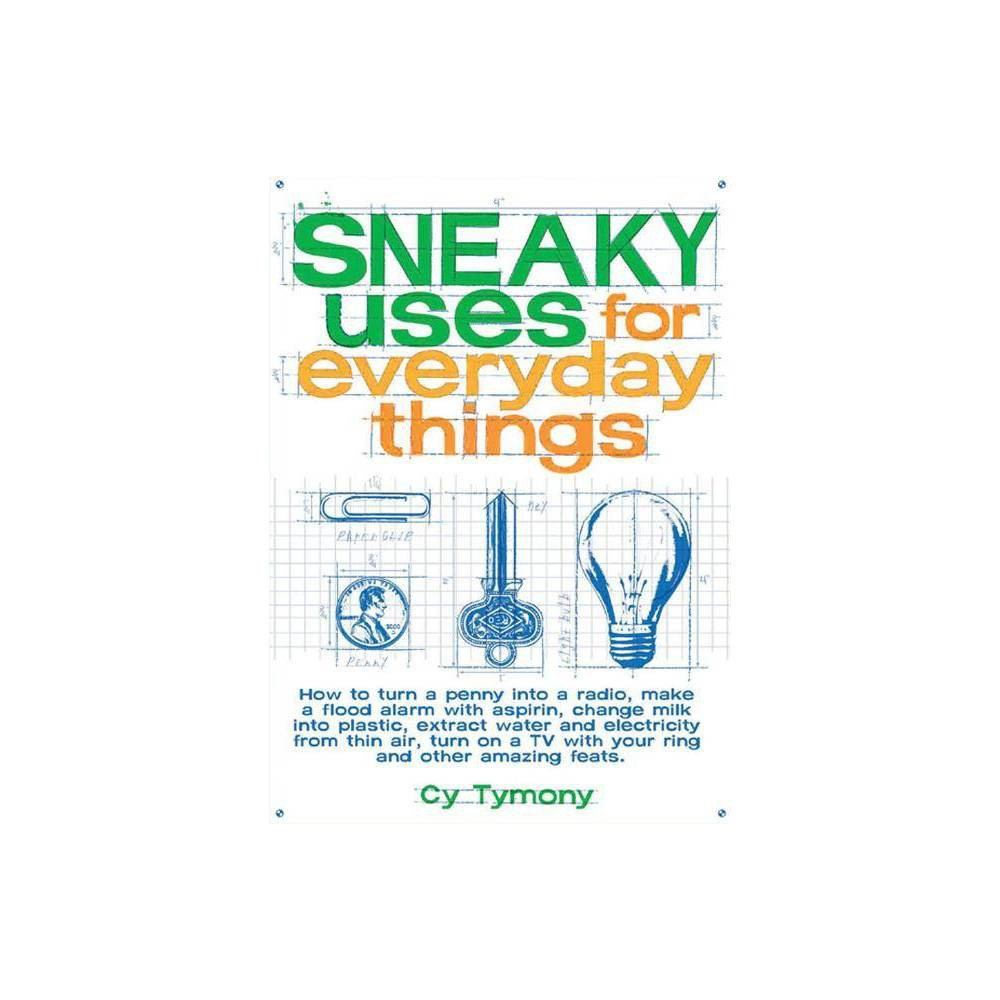 Sneaky Uses for Everyday Things, Volume 1 - (Sneaky Books) by Cy Tymony (Paperback)