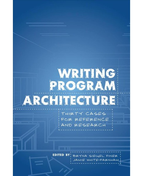 Writing Program Architecture : Thirty Cases for Reference and Research -  (Paperback) - image 1 of 1
