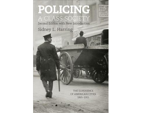 Policing a Class Society : The Experience of American Cities, 1865-1915 (Paperback) (Sidney L. Harring) - image 1 of 1