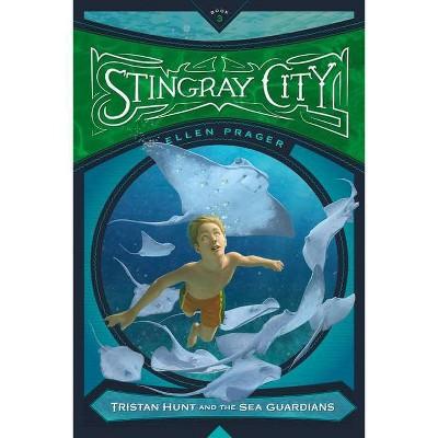 Stingray City - (Tristan Hunt and the Sea Guardians) by  Ellen Prager (Paperback)