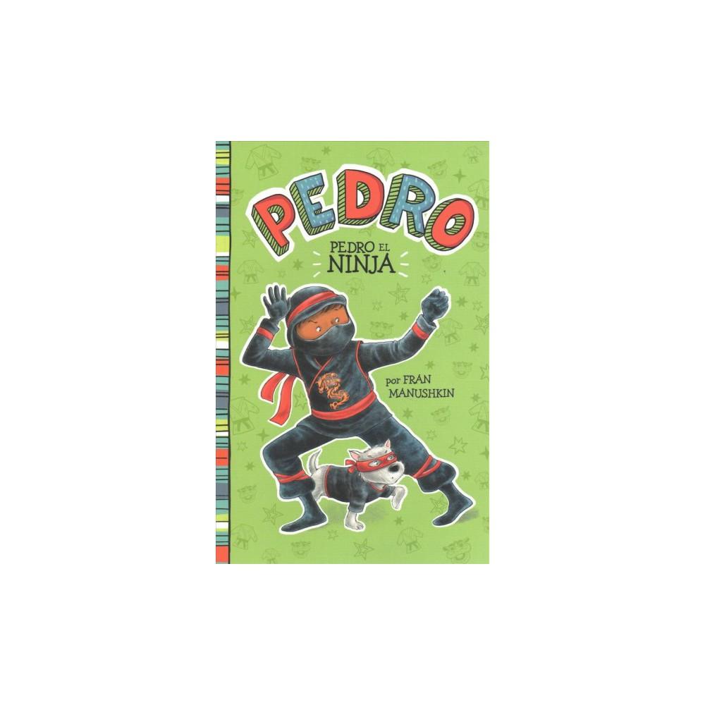 Pedro el ninja - (Pedro: Pedro en español) by Fran Manushkin (Paperback)