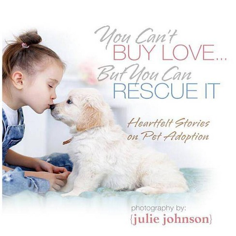 You Can't Buy Love... But You Can Rescue It : Heartfelt Stories on Pet Adoption -  (Hardcover) - image 1 of 1