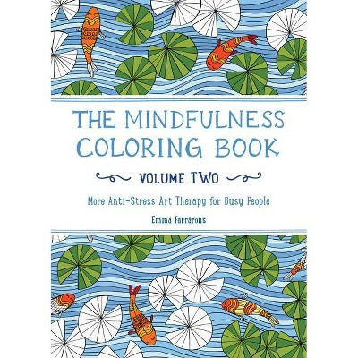 The Mindfulness Adult Coloring Book: More Anti-Stress Art Therapy for Busy People by Emma Farrorons (Paperback)