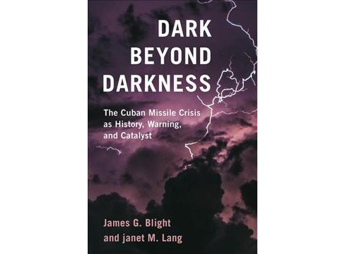 Dark Beyond Darkness : The Cuban Missile Crisis As History, Warning, and Catalyst -  (Hardcover) - image 1 of 1