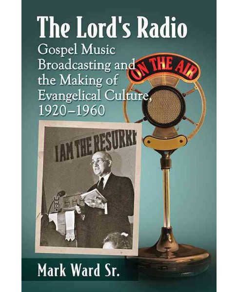 Lord's Radio : Gospel Music Broadcasting and the Making of Evangelical Culture, 1920-1960 (Paperback) - image 1 of 1