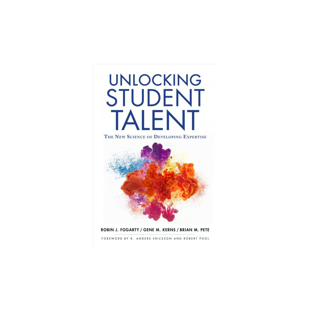 Unlocking Student Talent : The New Science of Developing Expertise - (Paperback)