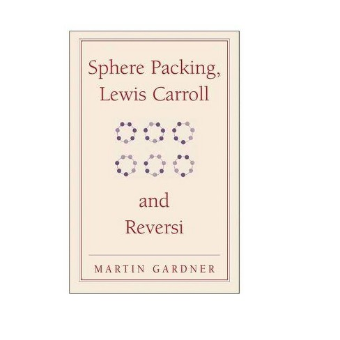 Sphere Packing, Lewis Carroll, and Reversi - (New Martin Gardner Mathematical Library) (Paperback) - image 1 of 1