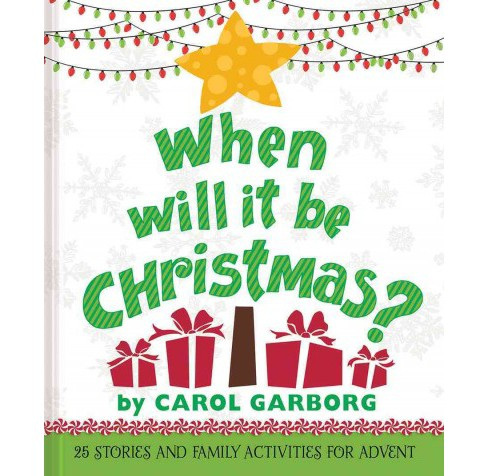 When Will It Be Christmas? : 25 Stories and Family Activities for Advent (Hardcover) (Carol Garborg) - image 1 of 1