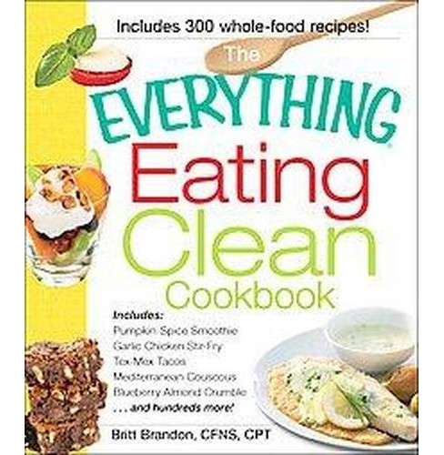 Everything Eating Clean Cookbook : Includes - Pumpkin Spice Smoothie, Garlic Chicken Stir-fry, Tex-mex - image 1 of 1