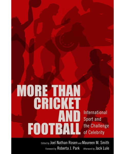 More Than Cricket and Football : International Sport and the Challenge of Celebrity (Hardcover) - image 1 of 1