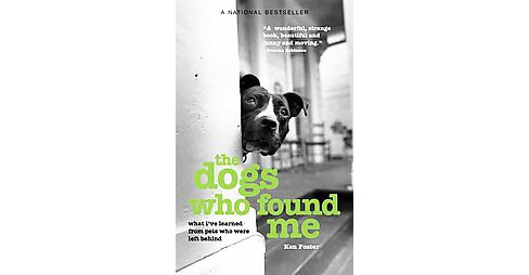 Dogs Who Found Me : What I've Learned from Pets Who Were Left Behind (Updated) (Paperback) (Ken Foster) - image 1 of 1