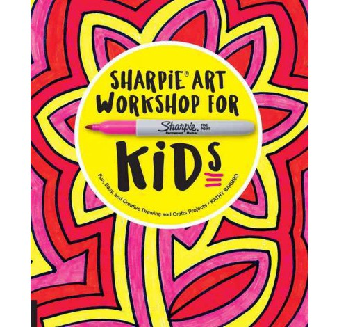 Sharpie Art Workshop for Kids : Fun, Easy, and Creative Drawing and Crafts Projects (Paperback) (Kathy - image 1 of 1