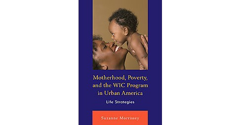 Motherhood, Poverty, and the WIC Program in Urban America : Life Strategies (Hardcover) (Suzanne - image 1 of 1