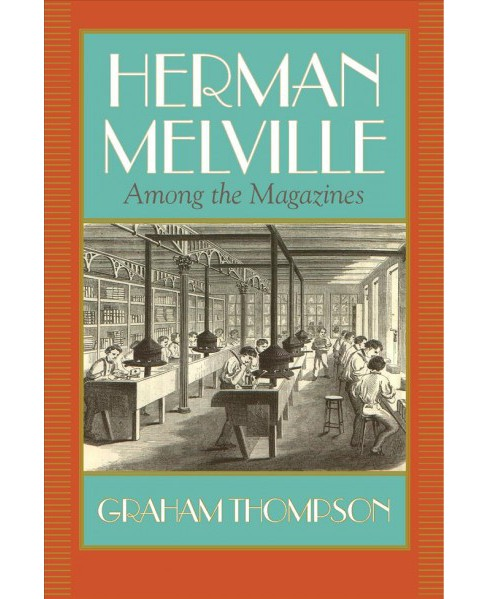Herman Melville : Among the Magazines -  by Graham Thompson (Hardcover) - image 1 of 1